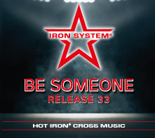"HOT IRON® CROSS Release 33 ""BE SOMEONE"""